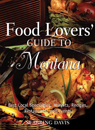Food Lovers' Guide to Montana: Best Local Specialties, Markets, Recipes, Restaurants, and Events