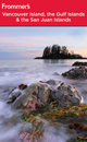 Frommer's Vancouver Island, the Gulf Islands and San Juan Islands